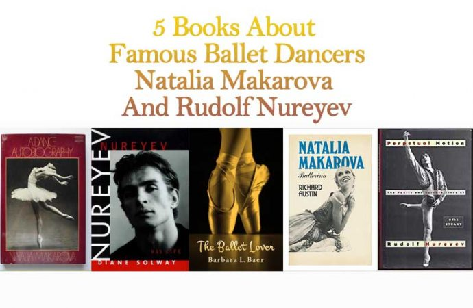 5 Books About Famous Ballet Dancers Natalia Makarova And Rudolf Nureyev