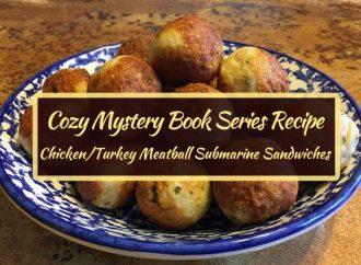 Cozy Mystery Book Series Recipe: Chicken/Turkey Meatball Submarine Sandwiches