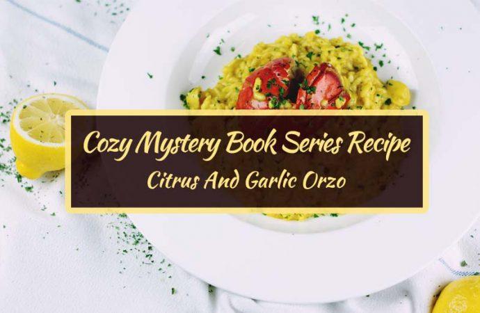 Cozy Mystery Book Series Recipe: Citrus And Garlic Orzo