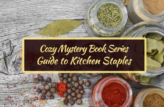 Cozy Mystery Book Series Guide To Kitchen Staples