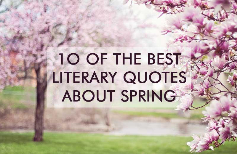 10 Of The Best Literary Quotes About Spring | BOOKGLOW